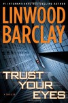 Trust Your Eyes - Linwood Barclay