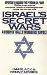 Israel's Secret Wars: A History of Israel's Intelligence Services - Ian Black, Benny Morris