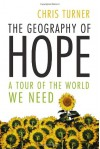The Geography of Hope: A Tour of the World We Need - Chris Turner