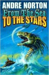From the Sea to the Stars - Andre Norton