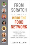 From Scratch: Inside the Food Network - Allen Salkin