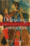 Defending Constantine: The Twilight of an Empire and the Dawn of Christendom - Peter J. Leithart