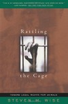 Rattling The Cage: Toward Legal Rights For Animals - Steven M. Wise, Jane Goodall, Introduction by Jane Good