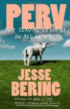 By Jesse Bering - Perv: The Sexual Deviant in All of Us (9.8.2013) - Jesse Bering