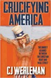 Crucifying America: the unholy alliance between the Christian Right and Wall Street - C.J. Werleman