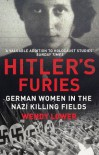 Hitler's Furies: German Women in the Nazi Killing Fields - Wendy Lower