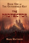 Book One of The Outerworld Key : The Protector - Mark  Matthews
