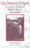 The Dialectic of Vision: A Contrary Reading of William Blake's Jerusalem - Fred Dortort