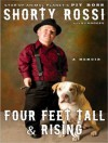 Four Feet Tall and Rising: A Memoir - Shorty Rossi