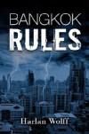 Bangkok Rules - Harlan Wolff