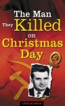 The Man They Killed on Christmas Day - Catalin Gruia