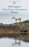 Nach Hause Schwimmen: Roman - Rolf Lappert