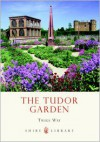 The Tudor Garden: 1485-1603 - Twigs Way