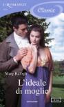 L'ideale di moglie (I Romanzi Classic) - Grazia Maria Griffini, Mary Balogh