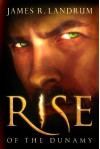 Rise of the Dunamy - James R. Landrum