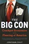 The Big Con: The True Story of How Washington Got Hoodwinked and Hijacked by Crackpot Economics - Jonathan Chait