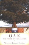 Oak: The Frame of Civilization - William Bryant Logan