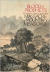 Blood of the Prophets: Brigham Young and the Massacre at Mountain Meadows - Will Bagley