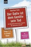 Der Dativ ist dem Genitiv sein Tod: Ein Wegweiser durch den Irrgarten der deutschen Sprache - Bastian Sick
