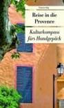 Reise in die Provence. Kulturkompass fürs Handgepäck - Ulrike Frank