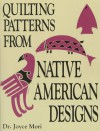 Quilting Patterns From Native American Designs - Joyce Mori