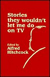 Stories They Wouldn't Let Me Do on TV (Alfred Hitchcock Presents) - Alfred Hitchcock