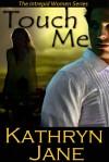 TOUCH ME (Intrepid Women #2) - Kathryn Jane