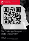 The Routledge Companion to Digital Consumption - Russell W. Belk, Rosa Llamas