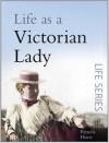 Life as a Victorian Lady - Pamela Horn