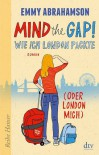 Mind the Gap! Wie ich London packte (oder London mich) - Emmy Abrahamson, Anu Stohner