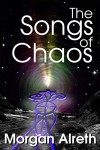 The Songs Of Chaos (The First Ones Book 1) - Morgan Alreth