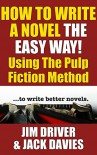 How To Write A Novel The Easy Way Using The Pulp Fiction Method To Write Better Novels - Jim Driver