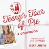 Teeny's Tour of Pie: Mastering the Art of Pie in 67 Recipes - Teeny Lamothe