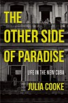 The Other Side of Paradise: Life in the New Cuba - Julia  Cooke