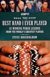 The Best Hand I Ever Played: 52 Winning Poker Lessons from the World's Greatest Players - Steve Rosenbloom