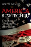 America Bewitched: Witchcraft After Salem - Owen Davies