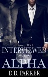 Interviewed by the Alpha: Episode One - D.D. Parker
