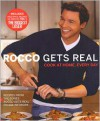 Rocco Gets Real: Cook at Home, Every Day - Rocco DiSpirito
