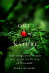 Out of Nature: Why Drugs from Plants Matter to the Future of Humanity - Kara Rogers