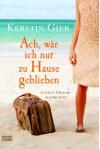 Ach, wär ich nur zu Hause geblieben: Lustige Urlaubsgeschichten - Kerstin Gier