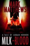 MILK-BLOOD - Mark  Matthews, Elderlemon Design, Richard   Thomas