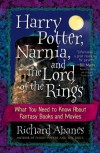 Harry Potter, Narnia, and the Lord of the Rings: What You Need to Know about Fantasy Books and Movies - Richard Abanes