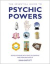 The Essential Guide to Psychic Powers: Develop Your Intuitive, Telepathic and Healing Skills - Sarah Bartlett