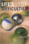 Life's Little Difficulties - France Daigle,  Robert Majzels (Translator)