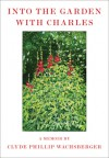 Into the Garden with Charles: A Memoir - Clyde Phillip Wachsberger