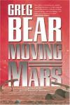 Moving Mars: A Novel - Greg Bear