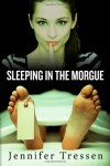 Sleeping in the Morgue - Jennifer Tressen