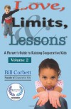 Love, Limits, & Lessons: Volume 2: A Parent's Guide to Raising Cooperative Kids - Bill Corbett