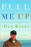 Pull Me Up: A Memoir - Dan Barry