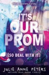 It's Our Prom So Deal With It - Julie Anne Peters